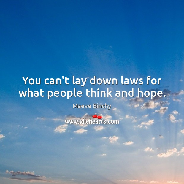 You can't lay down laws for what people think and hope. Image