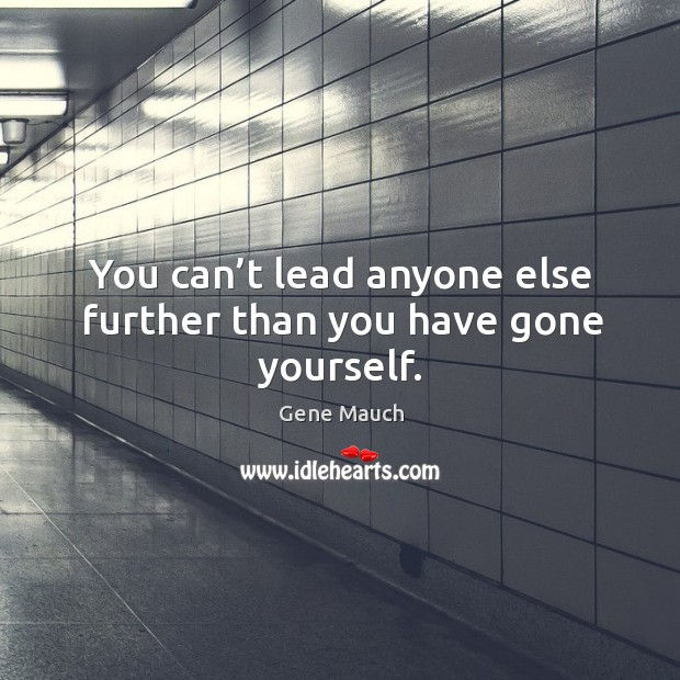 Image, You can't lead anyone else further than you have gone yourself.