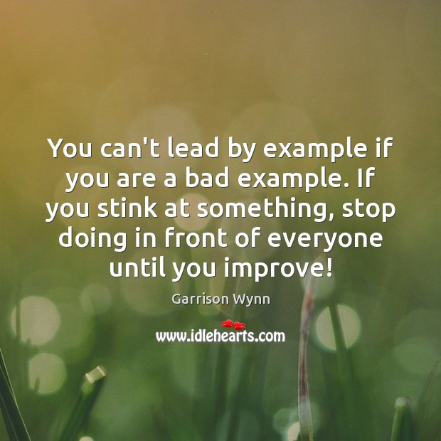 Image, You can't lead by example if you are a bad example. If