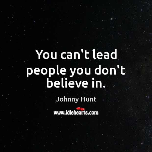Johnny Hunt Picture Quote image saying: You can't lead people you don't believe in.