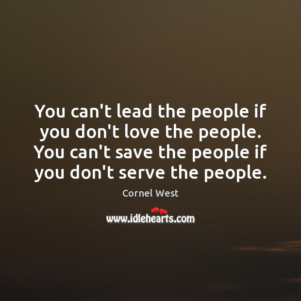Image, You can't lead the people if you don't love the people. You