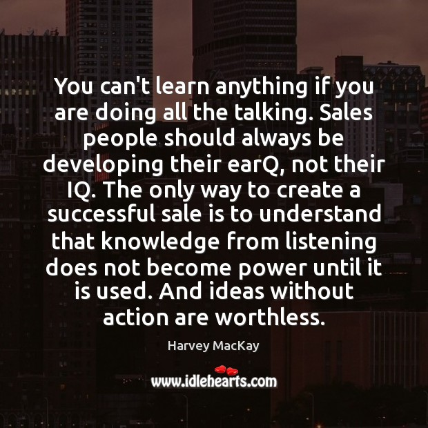 You can't learn anything if you are doing all the talking. Sales Harvey MacKay Picture Quote