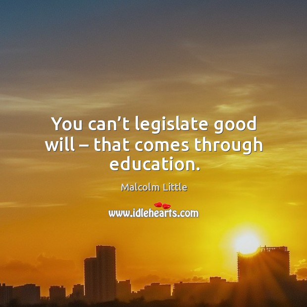 You can't legislate good will – that comes through education. Image