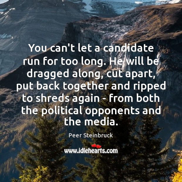 You can't let a candidate run for too long. He will be Image