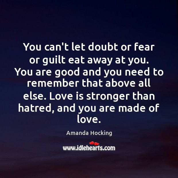 You can't let doubt or fear or guilt eat away at you. Amanda Hocking Picture Quote