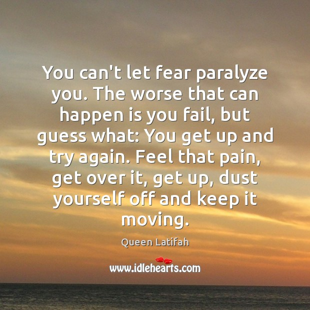 You can't let fear paralyze you. The worse that can happen is Try Again Quotes Image