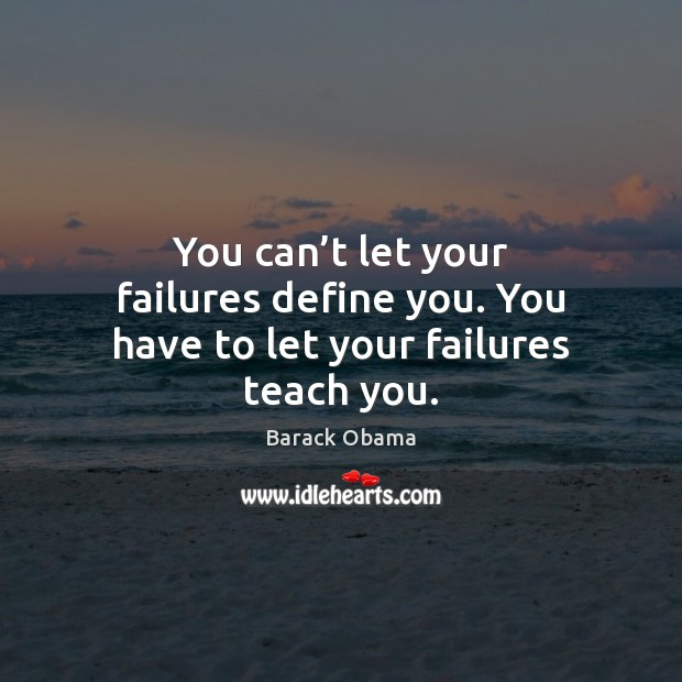 Image, You can't let your failures define you. You have to let your failures teach you.