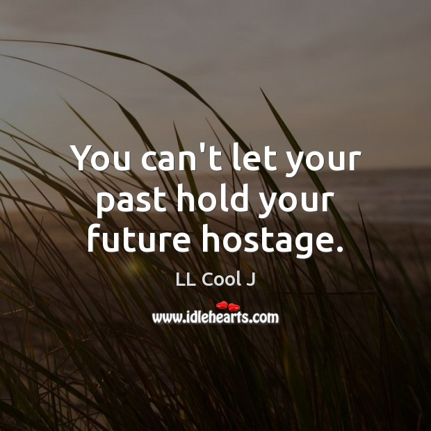 You can't let your past hold your future hostage. LL Cool J Picture Quote