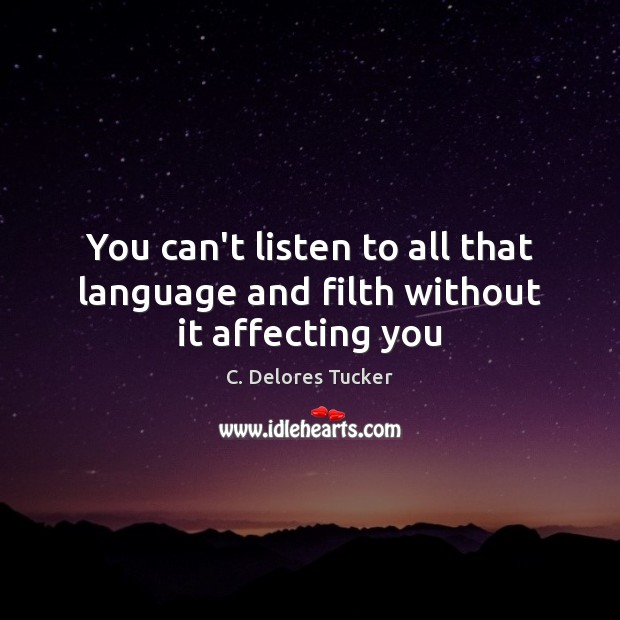 Image, You can't listen to all that language and filth without it affecting you
