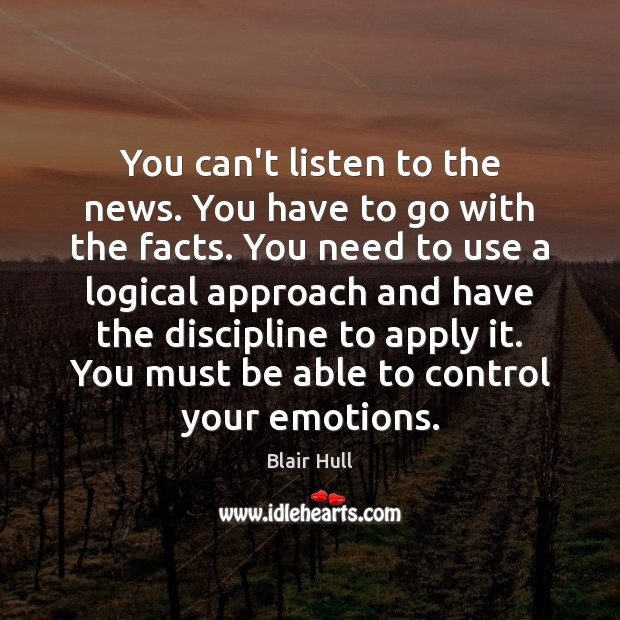 You can't listen to the news. You have to go with the Blair Hull Picture Quote