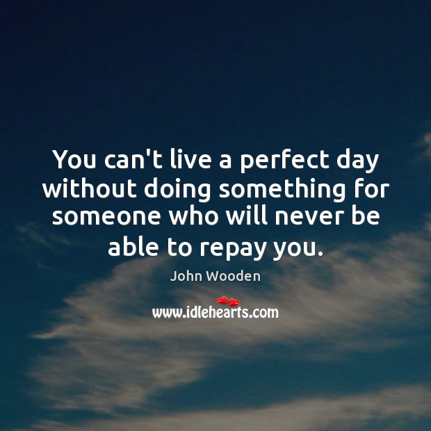 Image, You can't live a perfect day without doing something for someone who