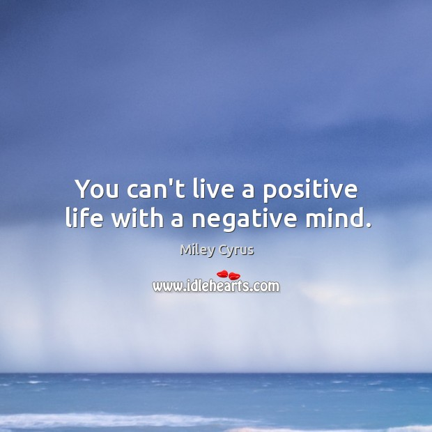 You can't live a positive life with a negative mind. Image
