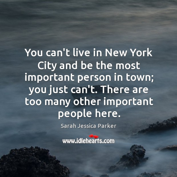 You can't live in New York City and be the most important Image