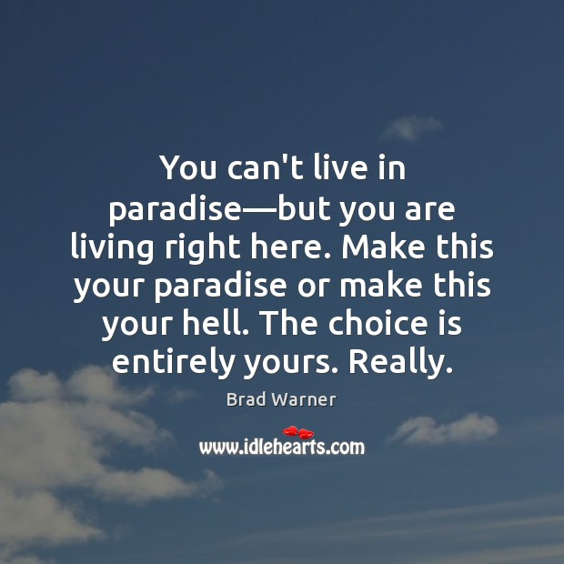 You can't live in paradise—but you are living right here. Make Brad Warner Picture Quote