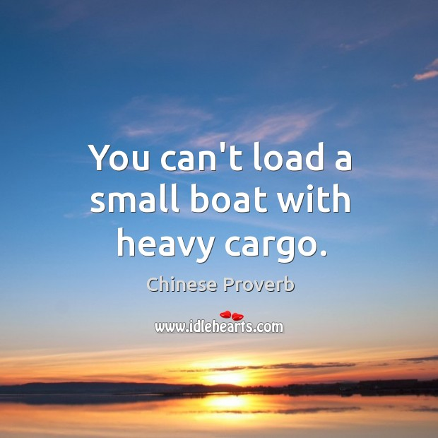 Image, You can't load a small boat with heavy cargo.