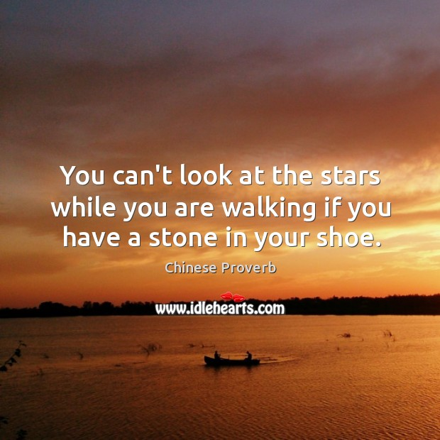 Image, You can't look at the stars while you are walking if you have stone in shoe.