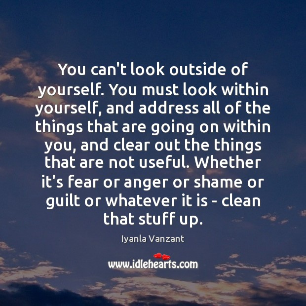 You can't look outside of yourself. You must look within yourself, and Iyanla Vanzant Picture Quote