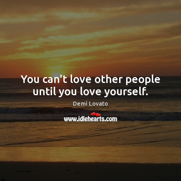 You can't love other people until you love yourself. Image