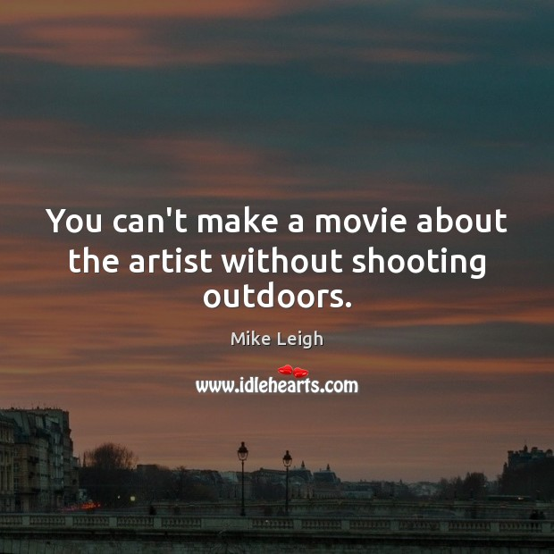 You can't make a movie about the artist without shooting outdoors. Image