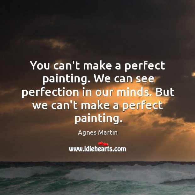 You can't make a perfect painting. We can see perfection in our Image