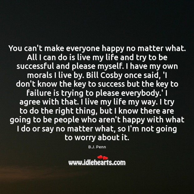 You can't make everyone happy no matter what. All I can do To Be Successful Quotes Image