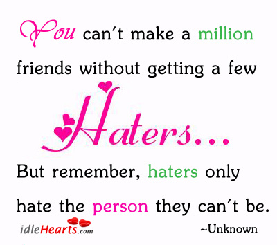 You can't make a million friends without getting haters Image