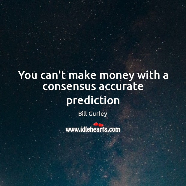 You can't make money with a consensus accurate prediction Image