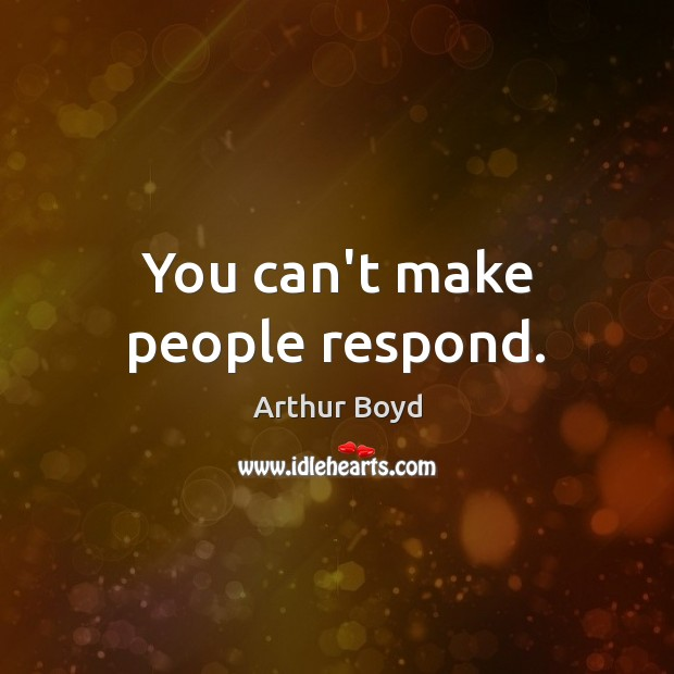 Image, You can't make people respond.