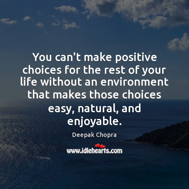 Image, You can't make positive choices for the rest of your life without