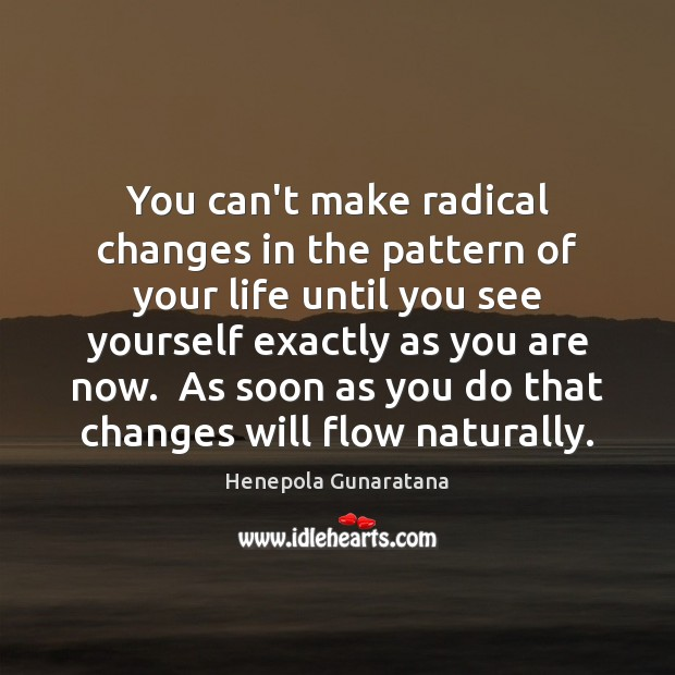 Image, You can't make radical changes in the pattern of your life until