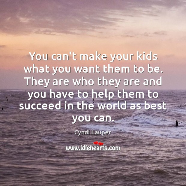 You can't make your kids what you want them to be. They Image