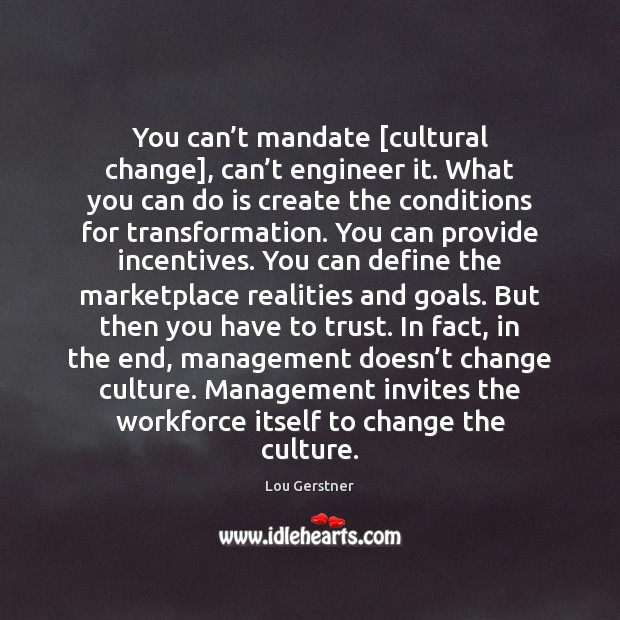 You can't mandate [cultural change], can't engineer it. What you Image