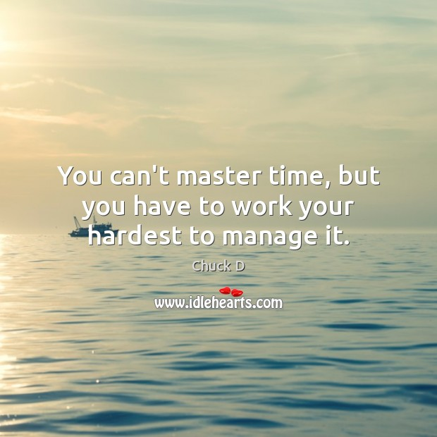 Chuck D Picture Quote image saying: You can't master time, but you have to work your hardest to manage it.