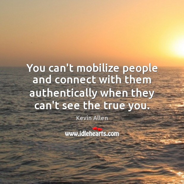 You can't mobilize people and connect with them authentically when they can't Image