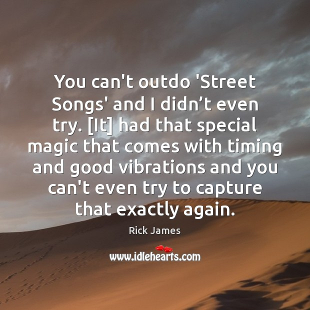 You can't outdo 'Street Songs' and I didn't even try. [It] Image