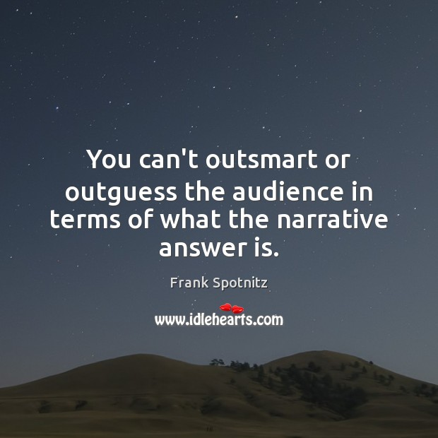 You can't outsmart or outguess the audience in terms of what the narrative answer is. Frank Spotnitz Picture Quote