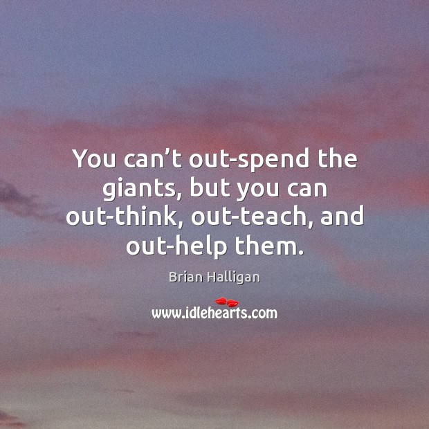 Image, You can't out-spend the giants, but you can out-think, out-teach, and out-help them.