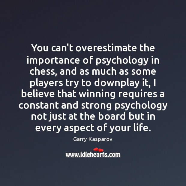 You can't overestimate the importance of psychology in chess, and as much Image