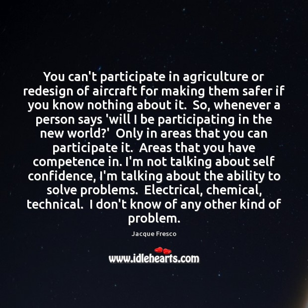 You can't participate in agriculture or redesign of aircraft for making them Jacque Fresco Picture Quote