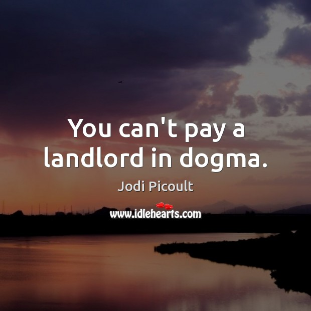 You can't pay a landlord in dogma. Image