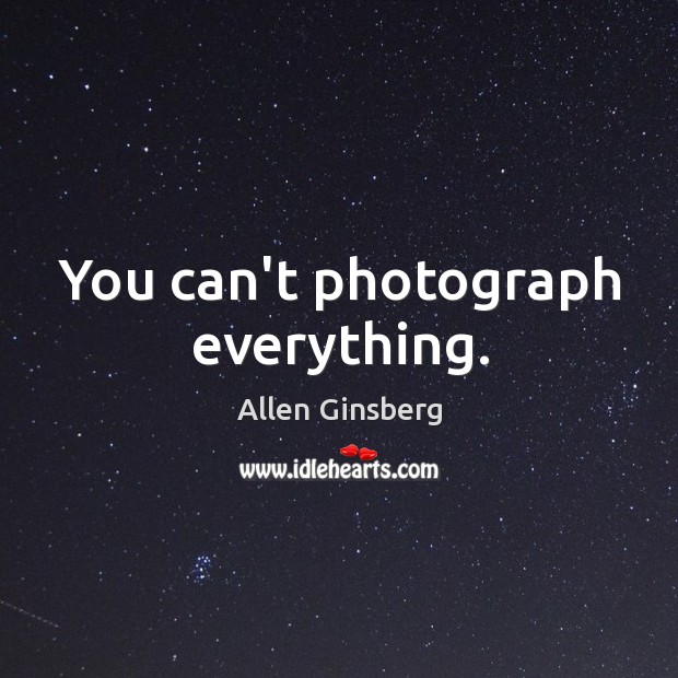 Image, You can't photograph everything.