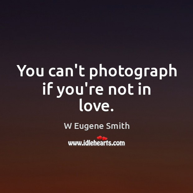 You can't photograph if you're not in love. Image