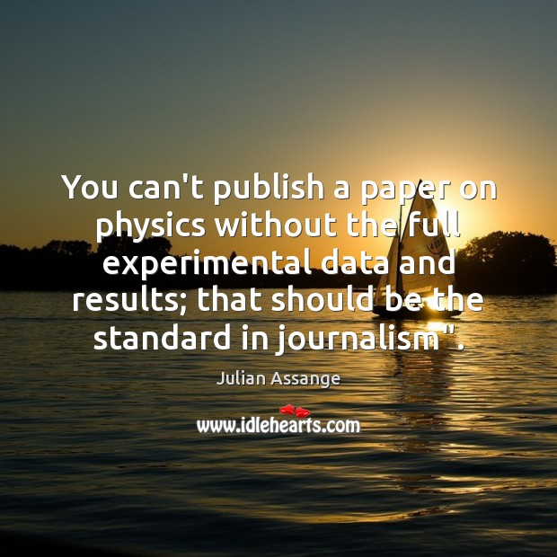 You can't publish a paper on physics without the full experimental data Julian Assange Picture Quote