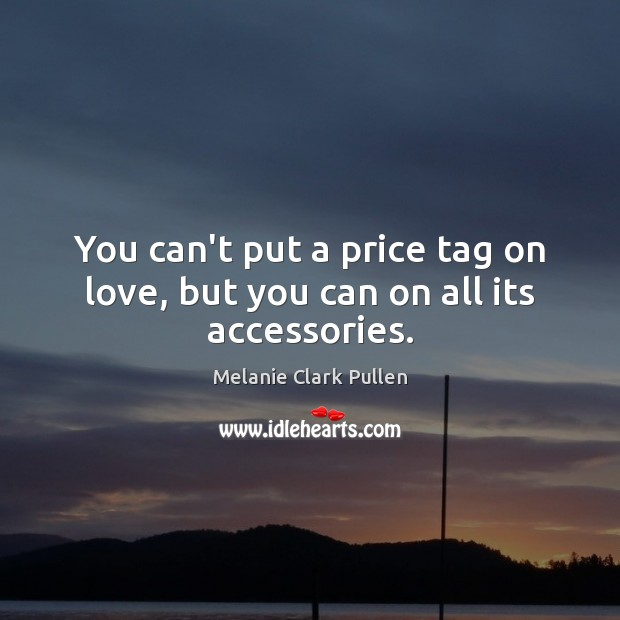 You can't put a price tag on love, but you can on all its accessories. Image