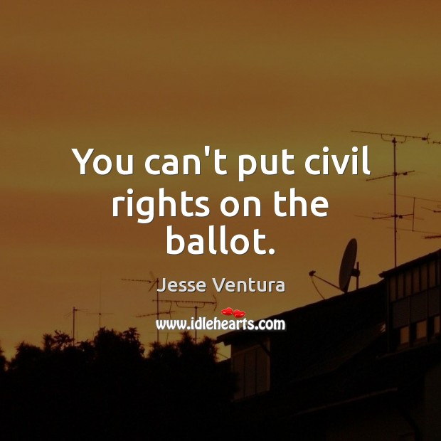 You can't put civil rights on the ballot. Image