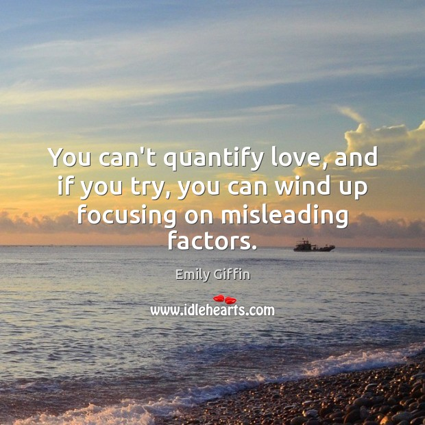 Image, You can't quantify love, and if you try, you can wind up focusing on misleading factors.