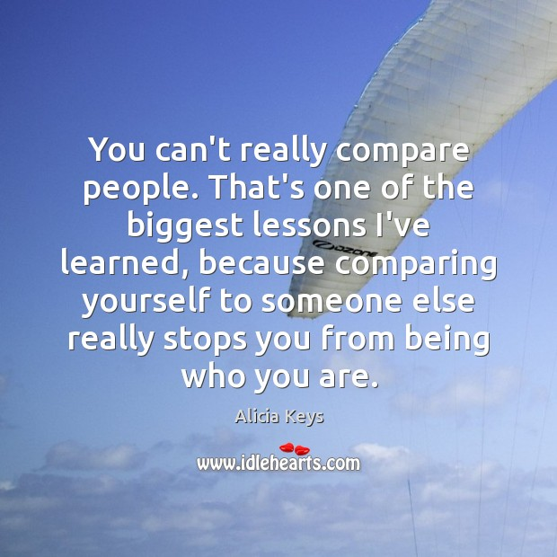 You can't really compare people. That's one of the biggest lessons I've Alicia Keys Picture Quote