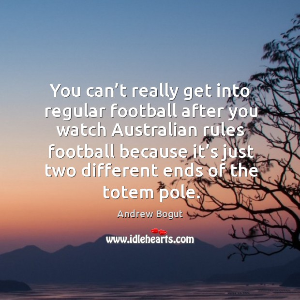 You can't really get into regular football after you watch australian rules football because Image