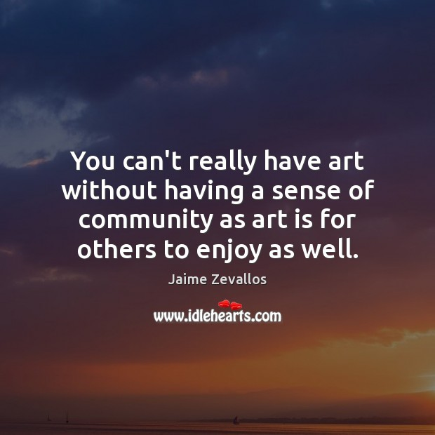 You can't really have art without having a sense of community as Image