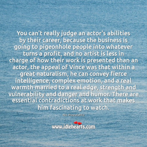 You can't really judge an actor's abilities by their career, because the Image